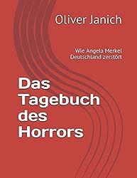 Das Tagebuch des Horrors: Wie Angela Merkel Deutschland zerstört