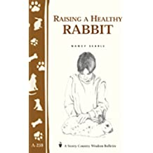 Raising a Healthy Rabbit: Storey's Country Wisdom Bulletin A-259 (Storey Country Wisdom Bulletin, A-259) (English Edition)