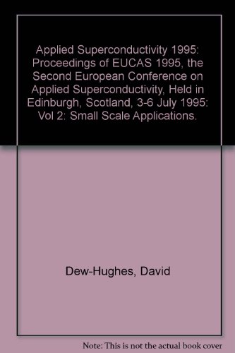 Applied Superconductivity 1995: Proceedings of EUCAS 1995, the Second European Conference on Applied Superconductivity, Held in Edinburgh, Scotland, 3-6 July 1995: Vol 2: Small Scale Applications.
