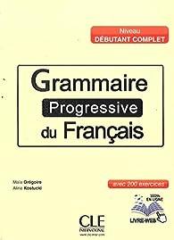 Grammaire progressive du français - Niveau débutant complet - Livre + CD + Livre-web par Maïa Grégoire