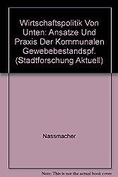 Wirtschaftspolitik von unten: Ansätze und Praxis der kommunalen Gewebebestandspf. (Stadtforschung Aktuell)