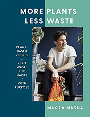 More Plants Less Waste: Plant-based Recipes + Zero Waste Life Hacks with Purpose (English Edition)