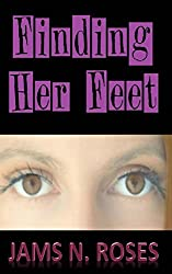 Finding Her Feet: Drama. Tragedy. Family. Life. by Jams N. Roses (2013-08-03)