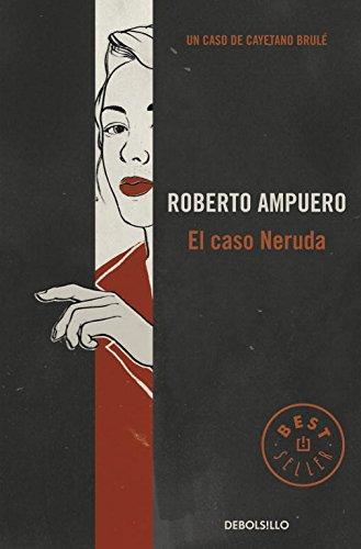 El caso Neruda (Detective Cayetano Brulé 6) (BEST SELLER)