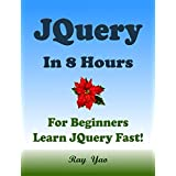 JQUERY: JQuery in 8 Hours, For Beginners, Learn JQuery Fast! Hands-On Projects! Study JQuery Programming Language with Hands-On Projects in Easy Steps, ... Guide, Start Coding Today! (English Edition)