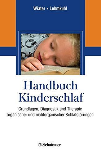 Handbuch des Kinderschlafs: Grundlagen, Diagnostik und Therapie organischer und nicht organischer Schlafstörungen