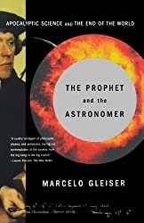 The Prophet and the Astronomer: A Scientific Journey to the End of Time: Apocalyptic Science and the End of the World