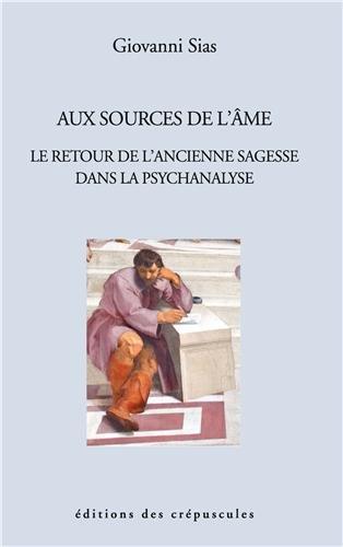 Aux sources de l'âme : Le retour de l'ancienne sagesse dans la psychanalyse par Giovanni Sias