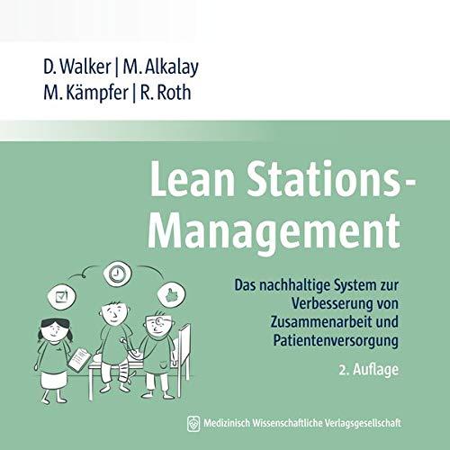 Lean Stations-Management: Das nachhaltige System zur Verbesserung von Zusammenarbeit und Patientenversorgung - Pflege Station