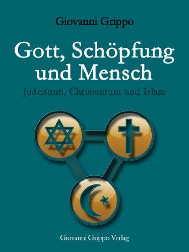 Gott, Schöpfung und Mensch - Judentum, Christentum und Islam