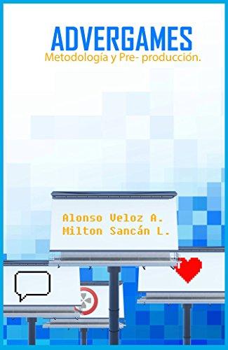 Advergames: Metodología y Pre-producción por Alonso Veloz Arce