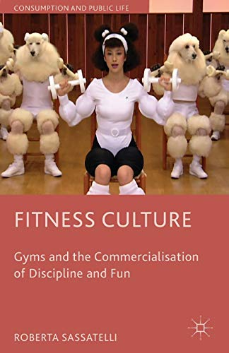 fitness culture: gyms and the commercialisation of discipline and fun