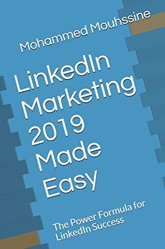 LinkedIn Marketing 2019 Made Easy: The Power Formula for LinkedIn Success