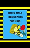 BEE-U-TIFUL, BEE FACTS FOR KIDS (English Edition)