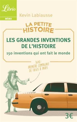 La petite histoire : Les grandes inventions de l'Histoire. 150 inventions qui ont fait le monde