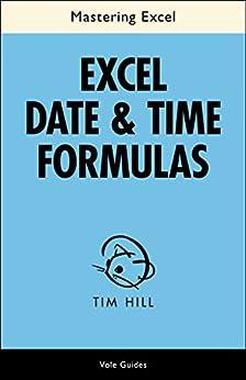 Mastering Excel Date & Time Formulas (English Edition) von [Hill, Tim]