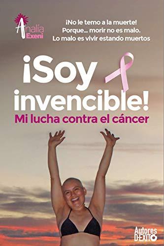 Soy invencible!: MI LUCHA CONTRA EL CÁNCER ¡No le temo a la ...