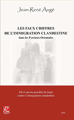 LES FAUX CHIFFRES DE L'IMMIGRATION CLANDESTINE dans les Pyrénées-Orientales par Jean-René Augé