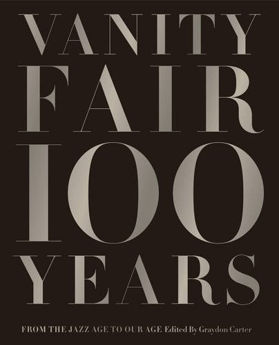 Vanity Fair 100 Years: From the Jazz Age to Our Age par Graydon Carter