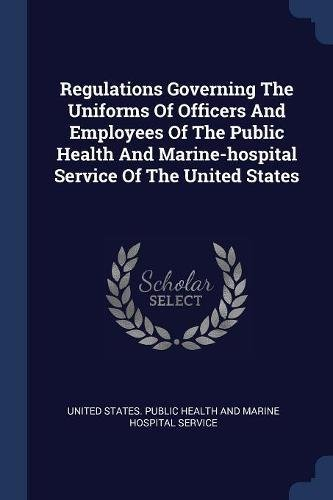 Regulations Governing the Uniforms of Officers and Employees of the Public Health and Marine-Hospital Service of the United States (Service-uniform Marine)
