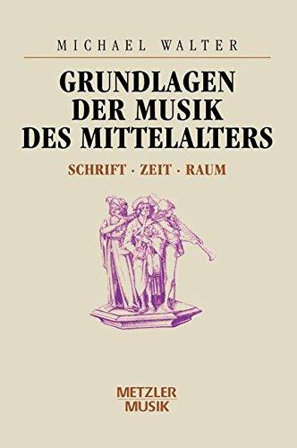 Grundlagen der Musik des Mittelalters: Schrift - Zeit - Raum (Musik Des Mittelalters)