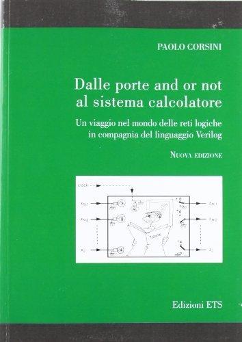 Dalle porte and or not al sistema calcolatore. Un viaggio nel mondo delle reti logiche in compagnia del linguaggio verilog di Corsini, Paolo (2012) Tapa blanda