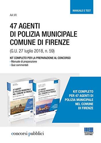 47 Agenti di polizia municipale comune di Firenze: Manuale di preparazione alle prove d'esame-Quiz commentati per superare le prove d'esame