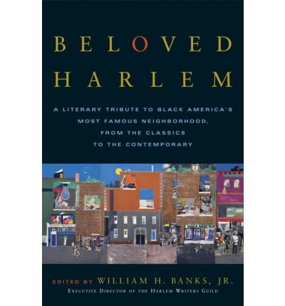 [(Beloved Harlem: A Literary Tribute to Black America's Most Famous Neighborhood : from the Classics to Contemporary)] [Author: Jr William H. Banks] published on (August, 2005) (Broadway Bank)