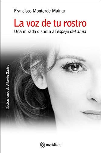 La voz de tu rostro: Una mirada distinta al espejo del alma eBook ...