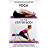 Yoga for the Stiffer Body: Inspirational Yoga Sequences Made Accessible for Real People