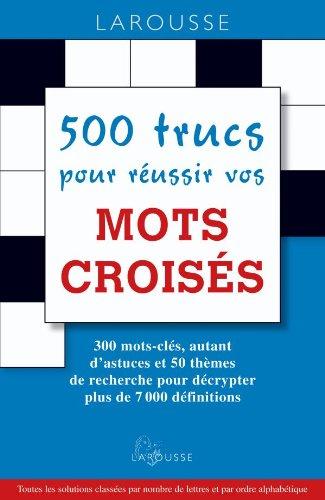500 trucs pour réussir vos mots croisés par Laurent Raval