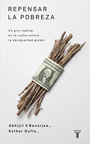 Repensar la pobreza: Un giro radical en la lucha contra la desigualdad global por Abhijit Banerjee