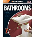 Black & Decker the Complete Guide to Bathrooms Remodelling on a Budget, Vanities and Cabinets, Plumbing and Fixtures and Showers, Sinks and Tubs by Peterson, Chris ( AUTHOR ) Sep-24-2010 Paperback