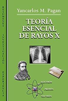 Teoría Esencial De Rayos X: Resúmenes, Investigación, Experiencia Laboral por Yancarlos Pagan epub