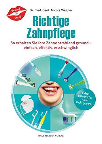 Richtige Zahnpflege: So erhalten Sie Ihre Zähne strahlend gesund - einfach, effektiv, erschwinglich -