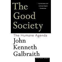 The Good Society: The Humane Agenda by John Kenneth Galbraith (1997-04-30)