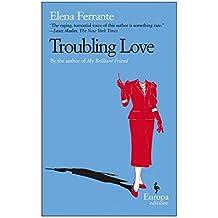 Troubling Love by Elena Ferrante (2007-03-08)