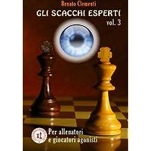 Gli Scacchi Esperti vol.III: Corso per giocatori agonisti e allenatori