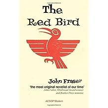 The Red Bird by John Fraser (2015-10-09)