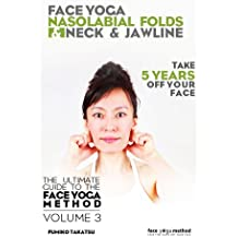 Face Yoga - The Ultimate Guide To The Face Yoga Method - Volume 3 - Nasolabial Folds, Neck and Jawline (English Edition)
