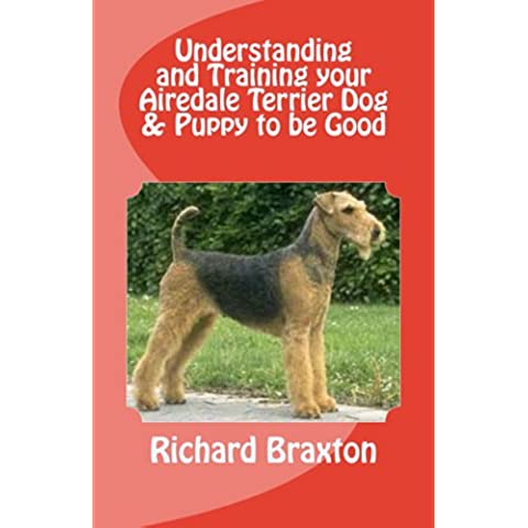 Understanding and Training your Airedale Terrier Dog & Puppy to be Good (English Edition)