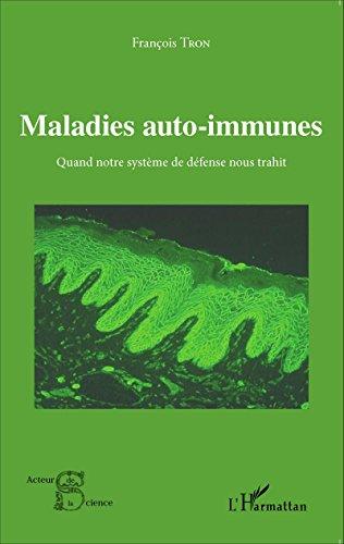 Maladies auto-immunes: Quand notre système de défense nous trahit (Acteurs de la Science) por François Tron