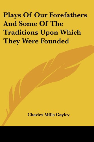 Plays of Our Forefathers and Some of the Traditions Upon Which They Were Founded