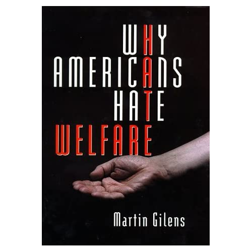 Why Americans Hate Welfare: Race, Media, and the Politics of Antipoverty Policy (Studies in Communication, Media & Public Opinion) by Martin Gilens (1999-05-28)
