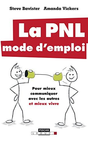 La PNL, mode d'emploi : Pour mieux communiquer avec les autres et mieux vivre