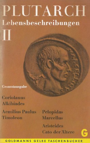 PLUTARCH. Lebensbeschreibungen II: Coriolanus/Alkibiades - Aemilius Paulus/Timoleon - Pelopidas/Marcellus - Aristeides/Cato der Ältere. [Goldmanns GELBE Taschenbücher Band 1432/1433]
