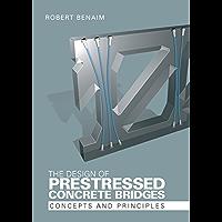 The Design of Prestressed Concrete Bridges: Concepts and Principles (English Edition)