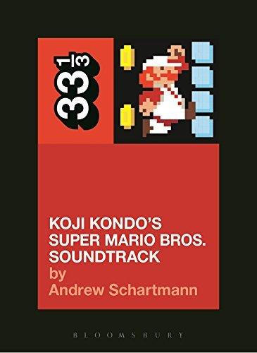 Koji Kondo's Super Mario Bros. Soundtrack (33 1/3) by Andrew Schartmann (2015-07-16)