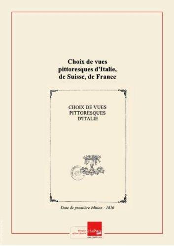 Choix de vues pittoresques d'Italie, de Suisse, de France et d'Espagne / dessinées d'après nature et gravées à l'eau-forte par le Vte de Senonnes,... [Edition de 1820] par Collectif