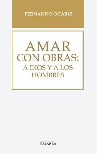 Amar con obras: a Dios y a los hombres (Libros Palabra nº 67) por Fernando Ocáriz